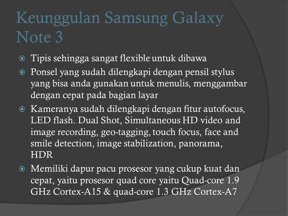 Keunggulan Samsung Galaxy Note 3  Tipis sehingga sangat flexible untuk dibawa  Ponsel yang sudah dilengkapi dengan pensil stylus yang bisa anda guna