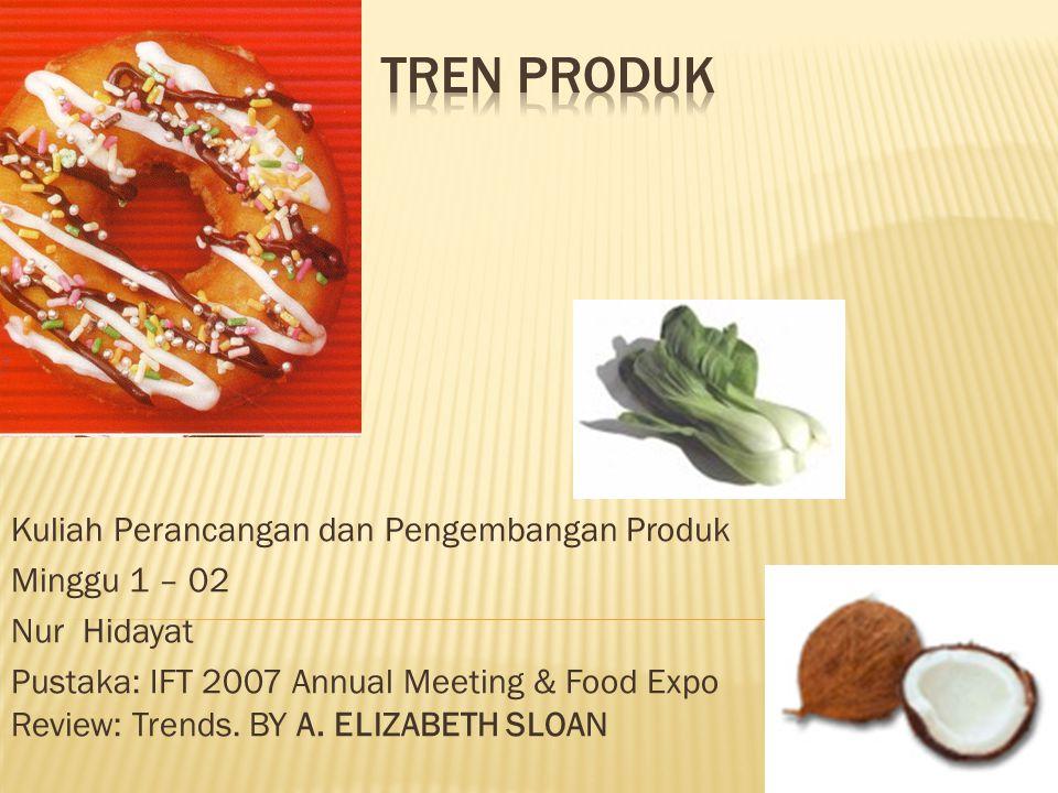Kuliah Perancangan dan Pengembangan Produk Minggu 1 – 02 Nur Hidayat Pustaka: IFT 2007 Annual Meeting & Food Expo Review: Trends.
