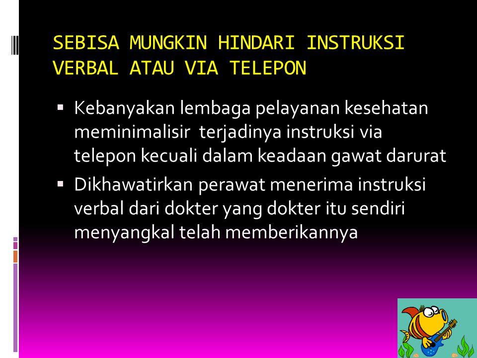 SEBISA MUNGKIN HINDARI INSTRUKSI VERBAL ATAU VIA TELEPON  Kebanyakan lembaga pelayanan kesehatan meminimalisir terjadinya instruksi via telepon kecua
