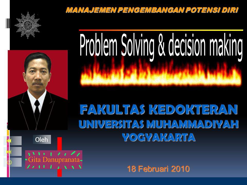 18 Februari 2010    Oleh FAKULTAS KEDOKTERAN UNIVERSITAS MUHAMMADIYAH YOGYAKARTA MANAJEMEN PENGEMBANGAN POTENSI DIRI
