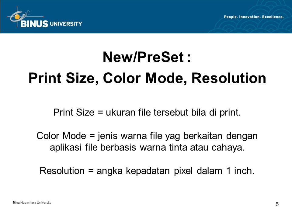 Bina Nusantara University 5 New/PreSet : Print Size, Color Mode, Resolution Print Size = ukuran file tersebut bila di print.