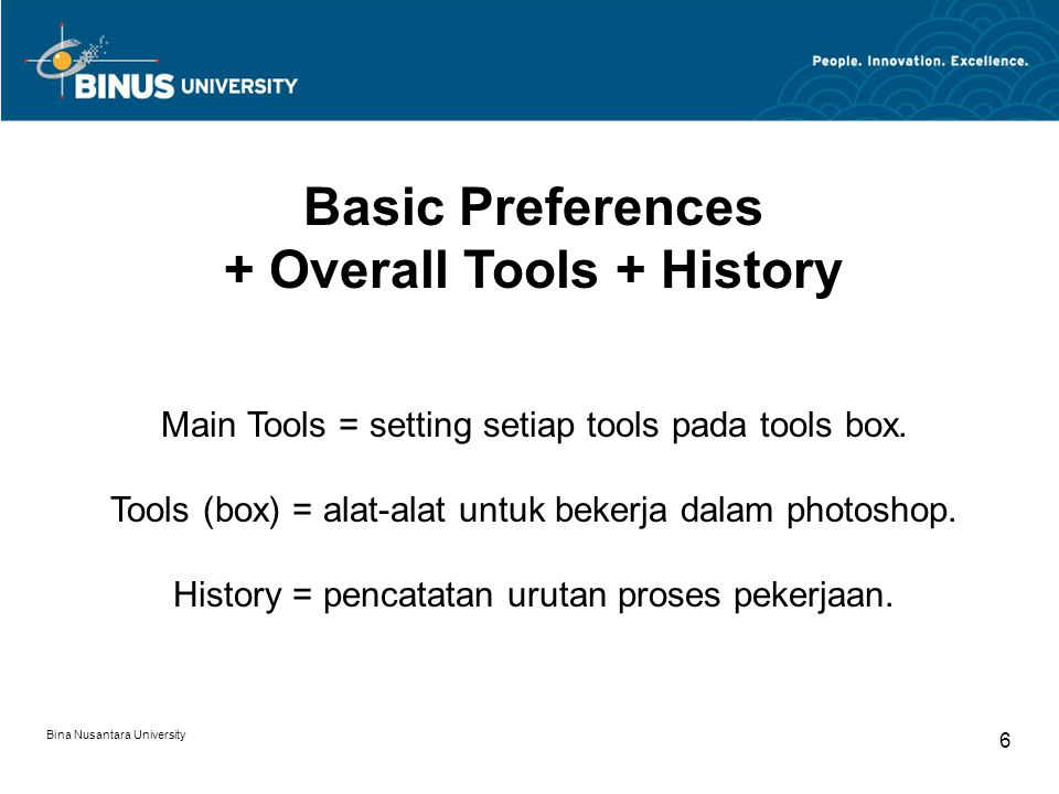 Bina Nusantara University 6 Basic Preferences + Overall Tools + History Main Tools = setting setiap tools pada tools box.