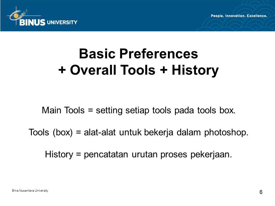 Bina Nusantara University 6 Basic Preferences + Overall Tools + History Main Tools = setting setiap tools pada tools box. Tools (box) = alat-alat untu