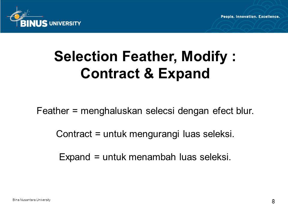 Bina Nusantara University 8 Selection Feather, Modify : Contract & Expand Feather = menghaluskan selecsi dengan efect blur. Contract = untuk mengurang