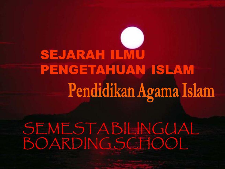 SEJARAH ILMU PENGETAHUAN ISLAM SEMESTA BILINGUAL BOARDING SCHOOL