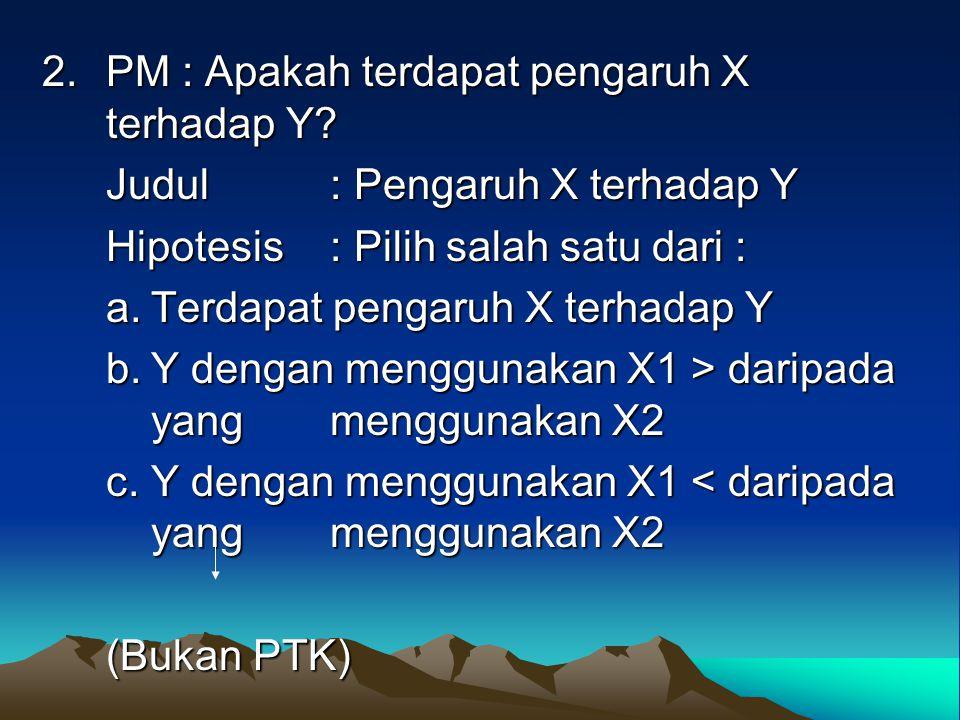 2.PM : Apakah terdapat pengaruh X terhadap Y.
