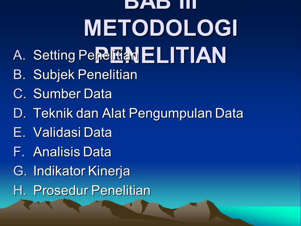 BAB III METODOLOGI PENELITIAN A.Setting Penelitian B.Subjek Penelitian C.Sumber Data D.Teknik dan Alat Pengumpulan Data E.Validasi Data F.Analisis Data G.Indikator Kinerja H.Prosedur Penelitian
