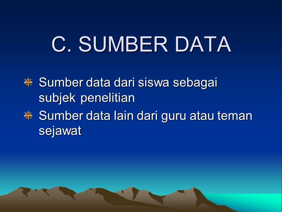 C. SUMBER DATA Sumber data dari siswa sebagai subjek penelitian Sumber data dari siswa sebagai subjek penelitian Sumber data lain dari guru atau teman