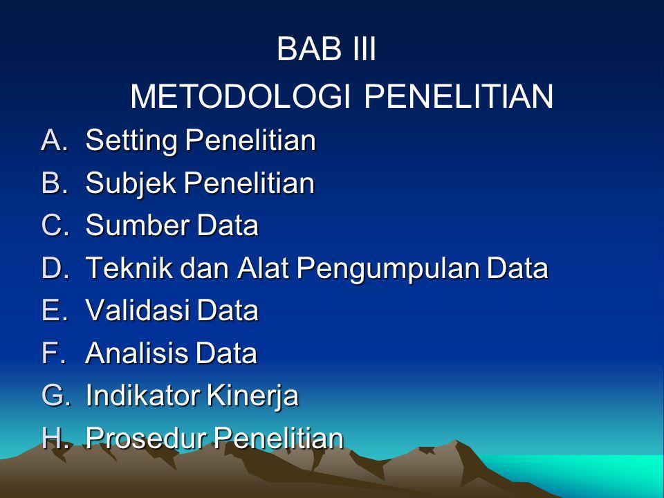 A.Setting Penelitian B.Subjek Penelitian C.Sumber Data D.Teknik dan Alat Pengumpulan Data E.Validasi Data F.Analisis Data G.Indikator Kinerja H.Prosedur Penelitian BAB III METODOLOGI PENELITIAN