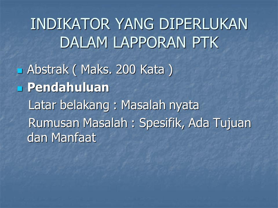 INDIKATOR YANG DIPERLUKAN DALAM LAPPORAN PTK Abstrak ( Maks.