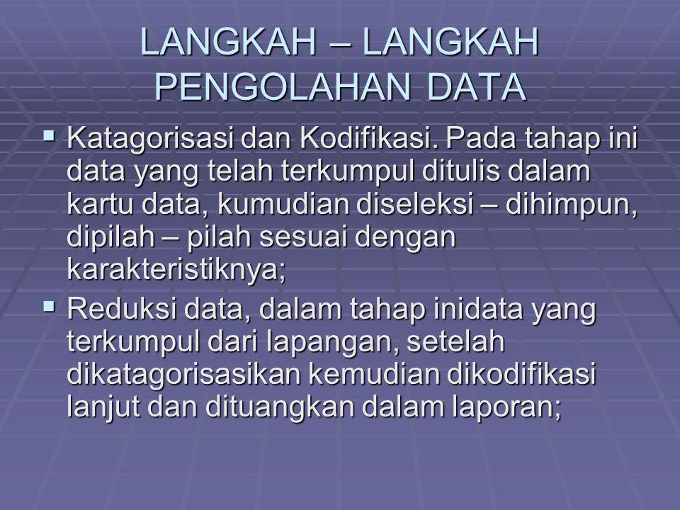 LANGKAH – LANGKAH PENGOLAHAN DATA  Katagorisasi dan Kodifikasi.