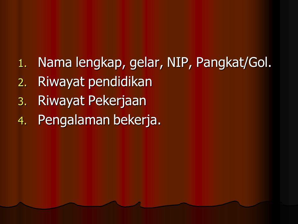1.Nama lengkap, gelar, NIP, Pangkat/Gol. 2. Riwayat pendidikan 3.