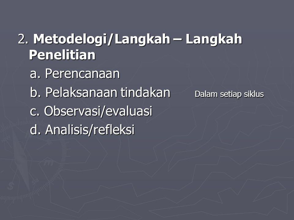 2.Metodelogi/Langkah – Langkah Penelitian a. Perencanaan a.