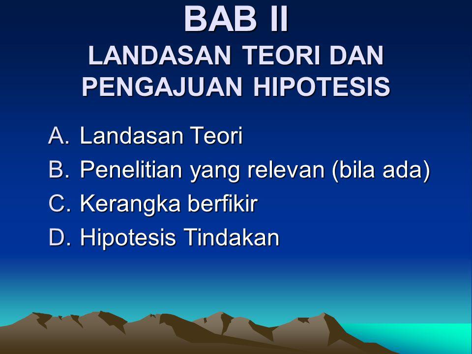 BAB II LANDASAN TEORI DAN PENGAJUAN HIPOTESIS A.Landasan Teori B.Penelitian yang relevan (bila ada) C.Kerangka berfikir D.Hipotesis Tindakan