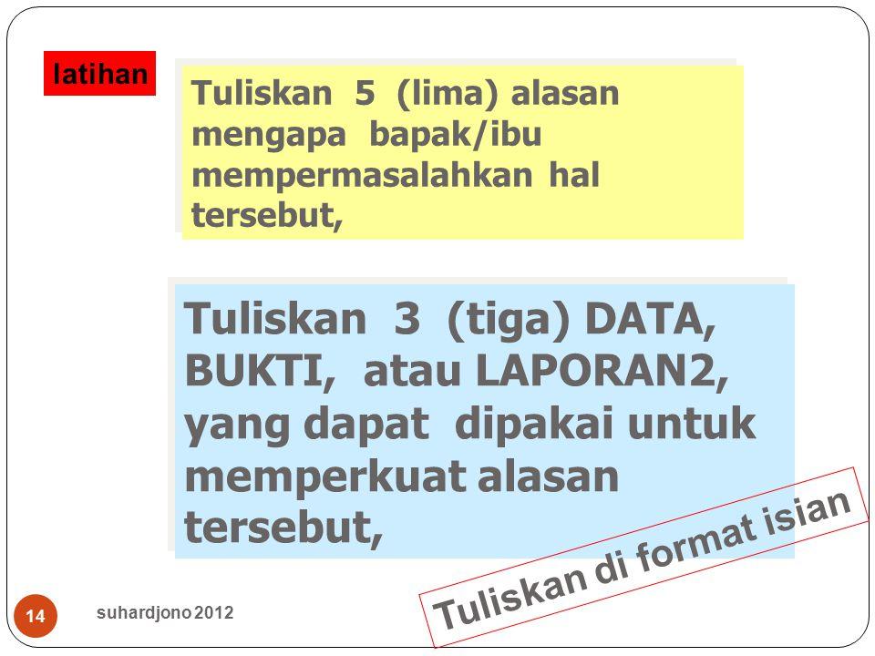 suhardjono 2012 14 Tuliskan 5 (lima) alasan mengapa bapak/ibu mempermasalahkan hal tersebut, Tuliskan 3 (tiga) DATA, BUKTI, atau LAPORAN2, yang dapat