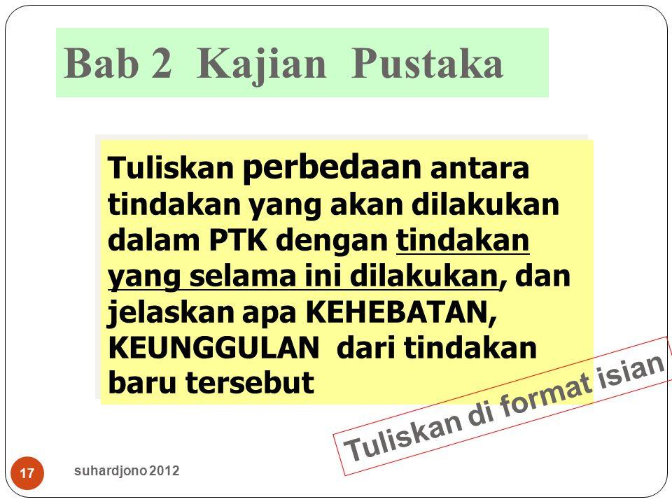 suhardjono 2012 17 Bab 2 Kajian Pustaka Tuliskan perbedaan antara tindakan yang akan dilakukan dalam PTK dengan tindakan yang selama ini dilakukan, da