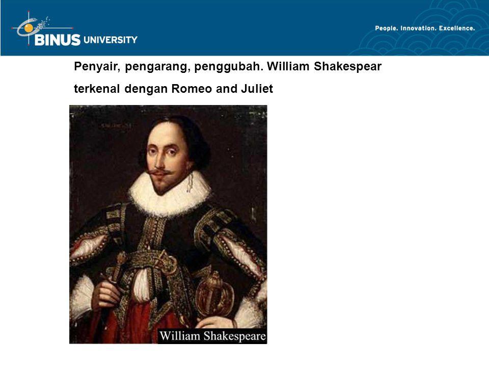 Penyair, pengarang, penggubah. William Shakespear terkenal dengan Romeo and Juliet