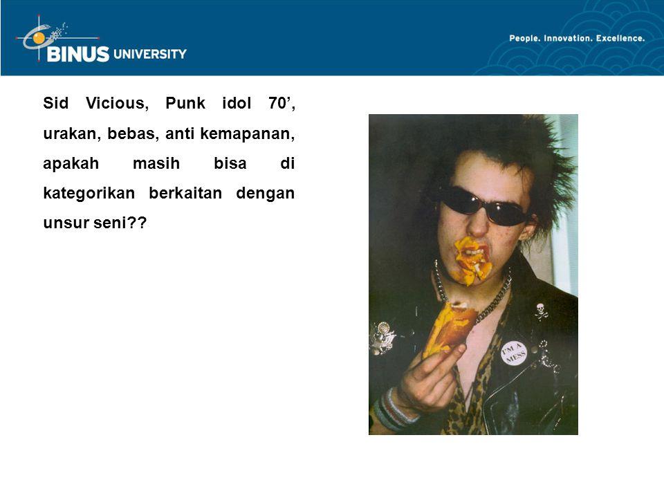 Sid Vicious, Punk idol 70', urakan, bebas, anti kemapanan, apakah masih bisa di kategorikan berkaitan dengan unsur seni??