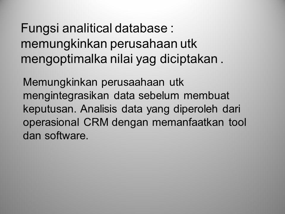 Fungsi analitical database : memungkinkan perusahaan utk mengoptimalka nilai yag diciptakan. Memungkinkan perusaahaan utk mengintegrasikan data sebelu