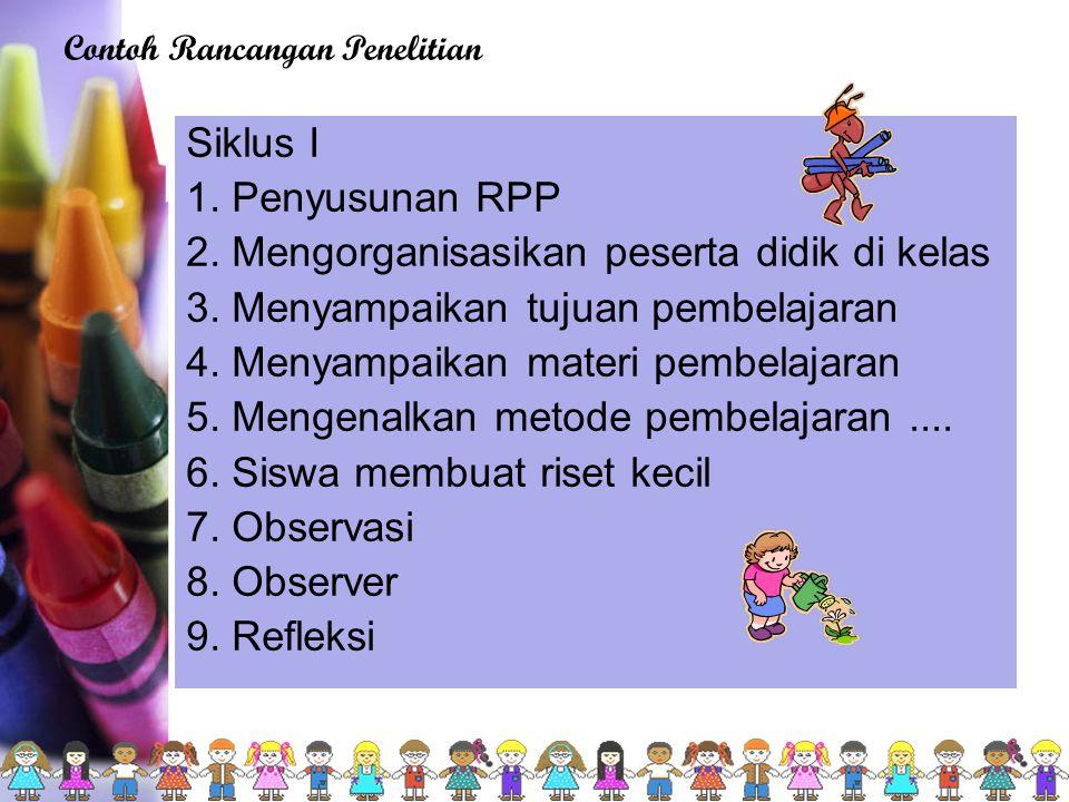 Siklus I 1. Penyusunan RPP 2. Mengorganisasikan peserta didik di kelas 3. Menyampaikan tujuan pembelajaran 4. Menyampaikan materi pembelajaran 5. Meng