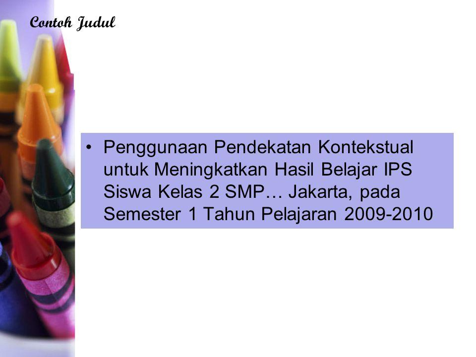 Penggunaan Pendekatan Kontekstual untuk Meningkatkan Hasil Belajar IPS Siswa Kelas 2 SMP… Jakarta, pada Semester 1 Tahun Pelajaran 2009-2010 Contoh Judul