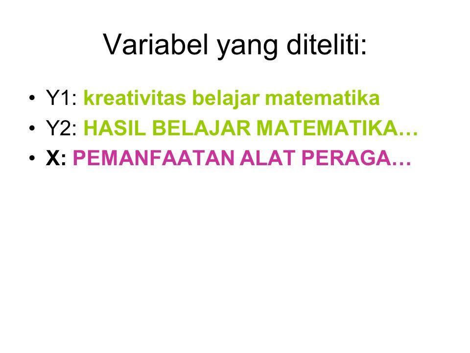Variabel yang diteliti: Y1: kreativitas belajar matematika Y2: HASIL BELAJAR MATEMATIKA… X: PEMANFAATAN ALAT PERAGA…