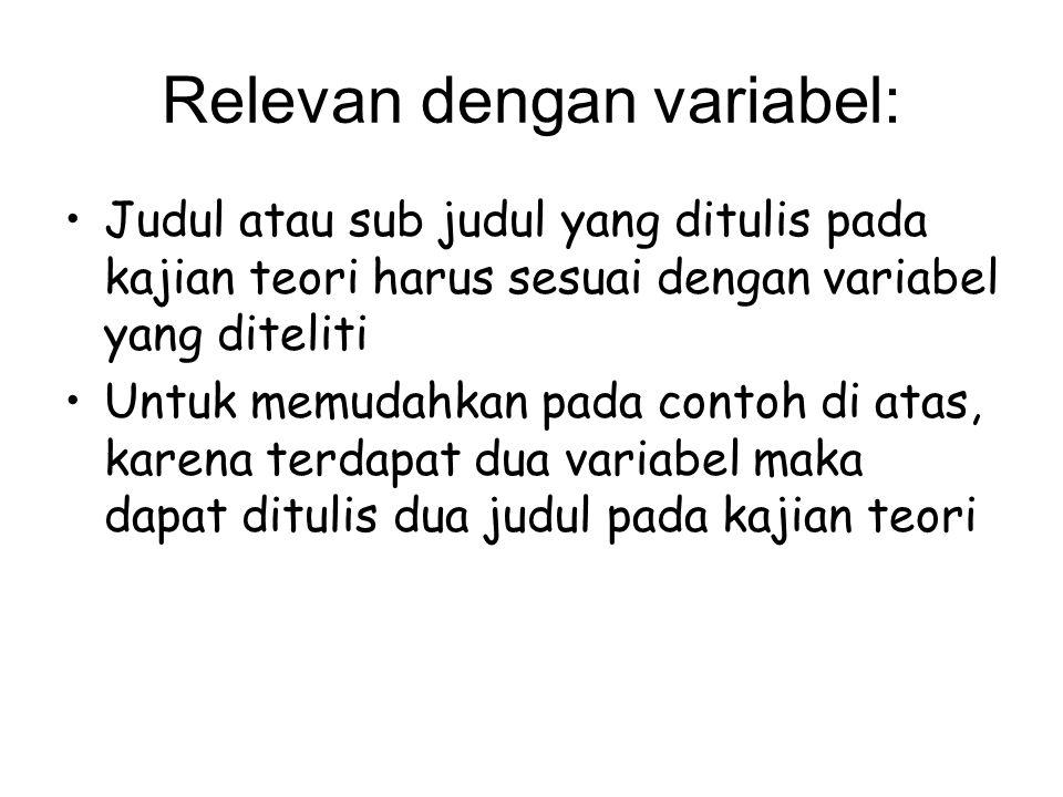 Relevan dengan variabel: Judul atau sub judul yang ditulis pada kajian teori harus sesuai dengan variabel yang diteliti Untuk memudahkan pada contoh di atas, karena terdapat dua variabel maka dapat ditulis dua judul pada kajian teori