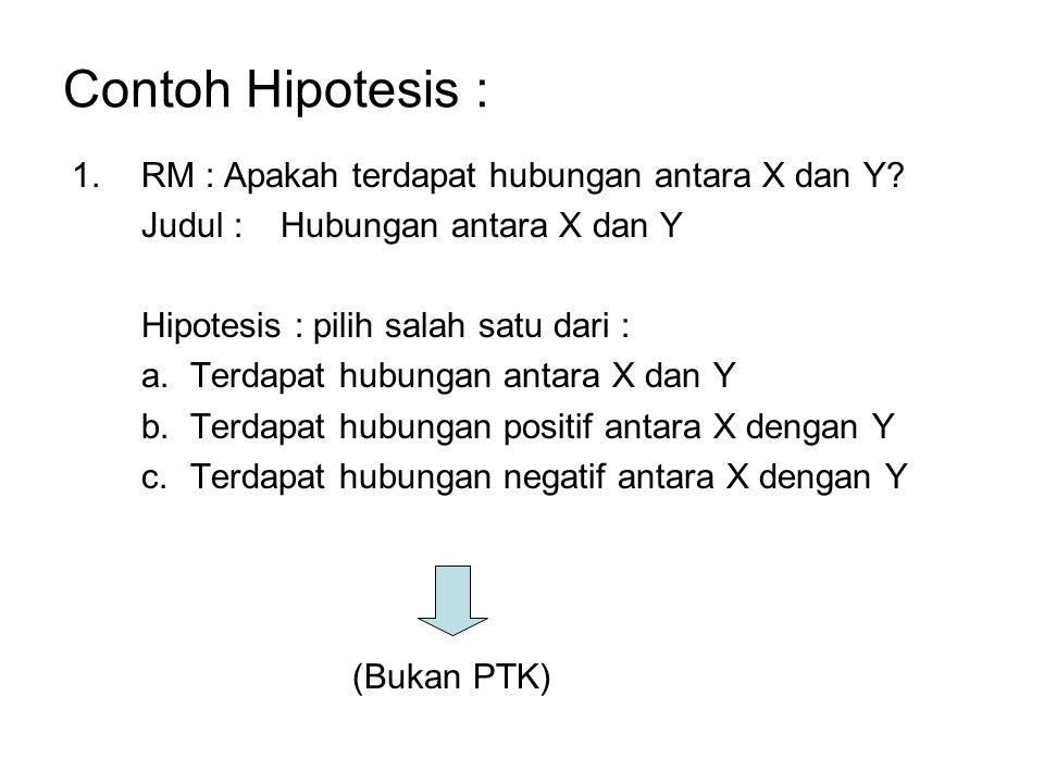 Contoh Hipotesis : 1.RM : Apakah terdapat hubungan antara X dan Y.