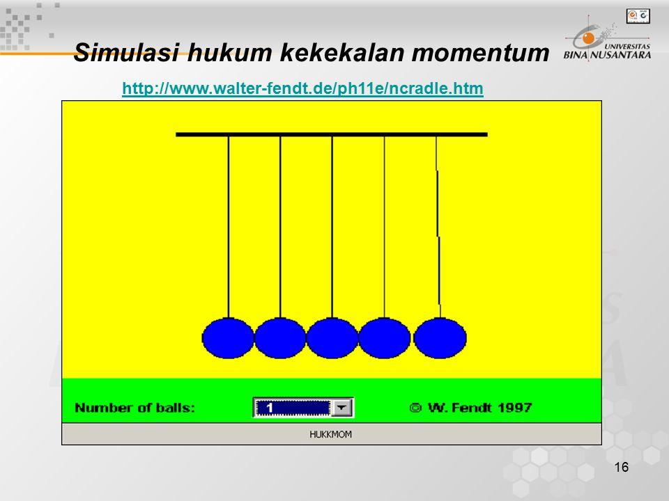 16 Simulasi hukum kekekalan momentum http://www.walter-fendt.de/ph11e/ncradle.htm
