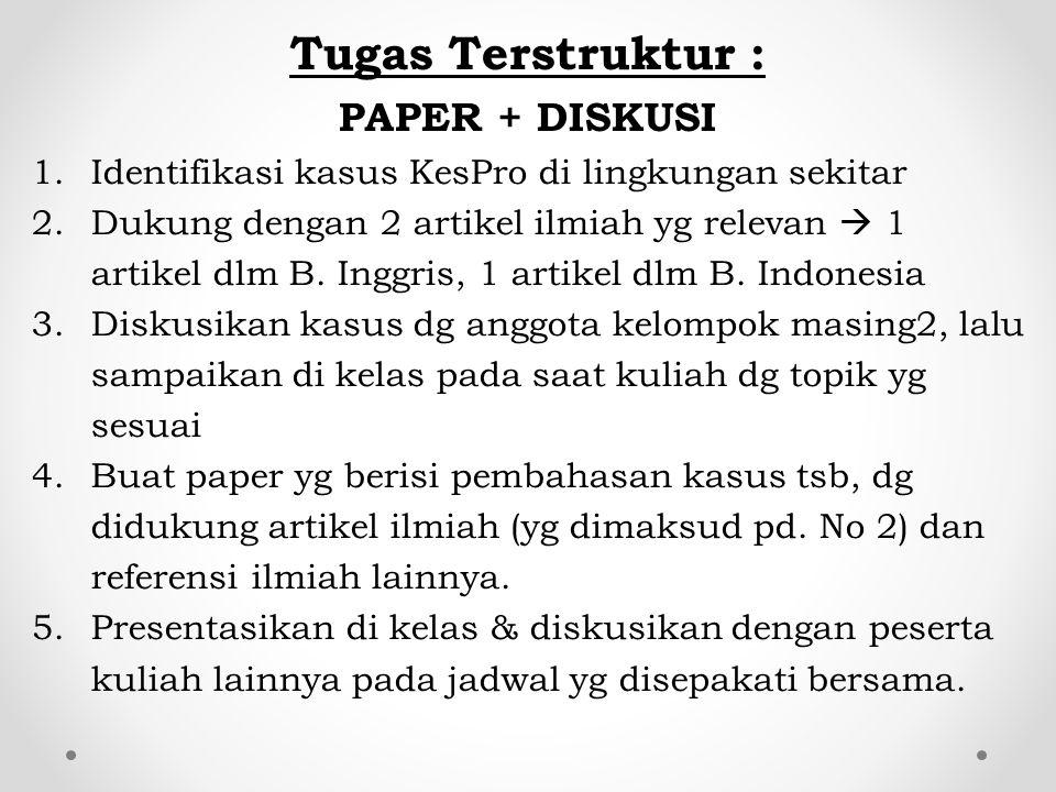 Tugas Terstruktur : PAPER + DISKUSI 1.Identifikasi kasus KesPro di lingkungan sekitar 2.Dukung dengan 2 artikel ilmiah yg relevan  1 artikel dlm B. I