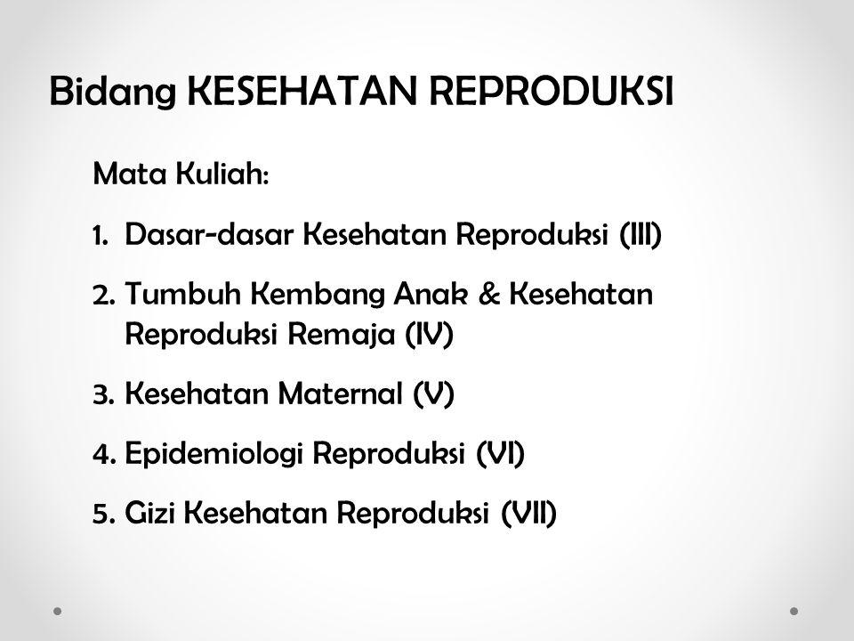 Integrasi antar mata kuliah dalam bidang Kesehatan Reproduksi: Reproduksi Manusia Berdasar Pendekatan Siklus Hidup Konsepsi Bayi & AnakKespro Remaja KB / MaternalKespro Lansia - Perkawinan - Kehamilan - Persalinan - Nifas - Neonatus - Hak-hak reproduksi - Persalinan - Neonatus - Bayi - Balita - Anak - Remaja - Seksualitas remaja - Permasalahan remaja - Gizi remaja - Kehamilan remaja - KB remaja - Kehamilan - Persalinan - Laktasi & Nifas - KB & Kontrasepsi - Aborsi - Infertilitas - Isu-isu gender & KDRT - Menopause - Penyakit degeneratif - Lansia sehat 1.Dasar-dasar Kesehatan Reproduksi (III) 2.Tumbuh Kembang Anak (IV) 3.Kesehatan Maternal (V) 4.Epidemiologi Kesehatan Reproduksi (VI) 5.Gizi Kesehatan Reproduksi (VII)