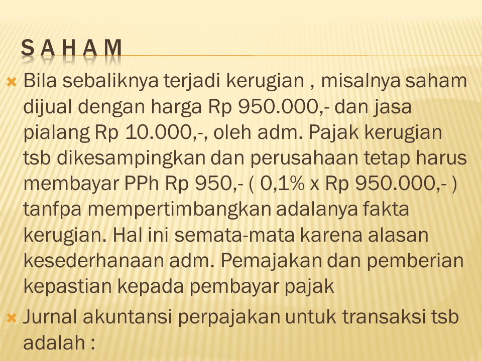  Bila sebaliknya terjadi kerugian, misalnya saham dijual dengan harga Rp 950.000,- dan jasa pialang Rp 10.000,-, oleh adm.