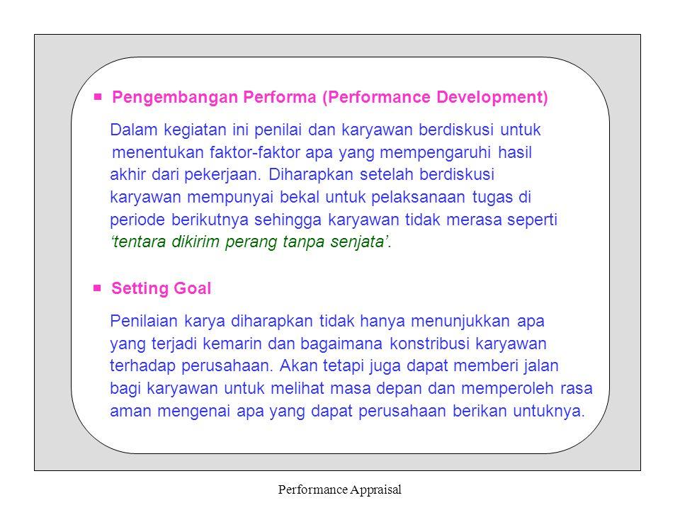 Performance Appraisal  Setting Goal Penilaian karya diharapkan tidak hanya menunjukkan apa yang terjadi kemarin dan bagaimana konstribusi karyawan te
