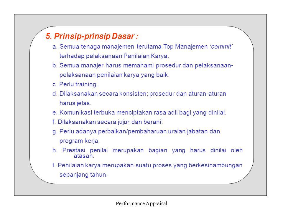 Performance Appraisal 5. Prinsip-prinsip Dasar : a. Semua tenaga manajemen terutama Top Manajemen 'commit' terhadap pelaksanaan Penilaian Karya. b. Se