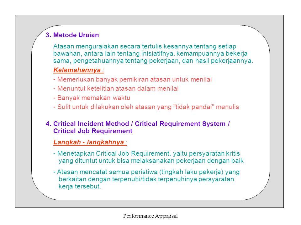 Performance Appraisal 3. Metode Uraian Atasan menguraiakan secara tertulis kesannya tentang setiap bawahan, antara lain tentang inisiatifnya, kemampua