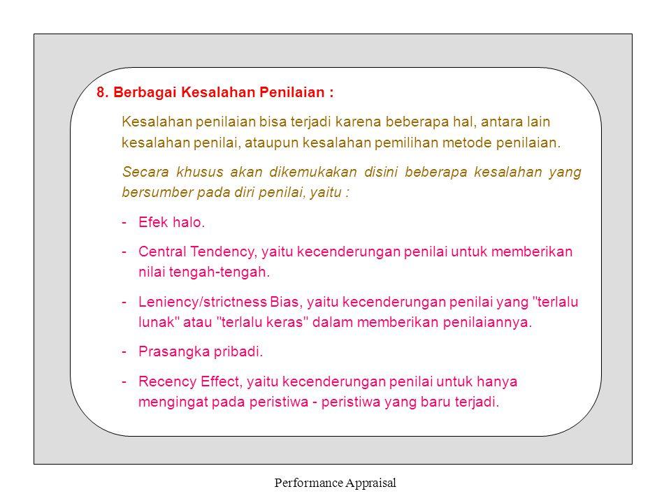 Performance Appraisal 8. Berbagai Kesalahan Penilaian : Kesalahan penilaian bisa terjadi karena beberapa hal, antara lain kesalahan penilai, ataupun k