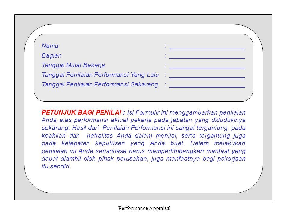 Performance Appraisal Nama: _____________________ Bagian: _____________________ Tanggal Mulai Bekerja: _____________________ Tanggal Penilaian Perform