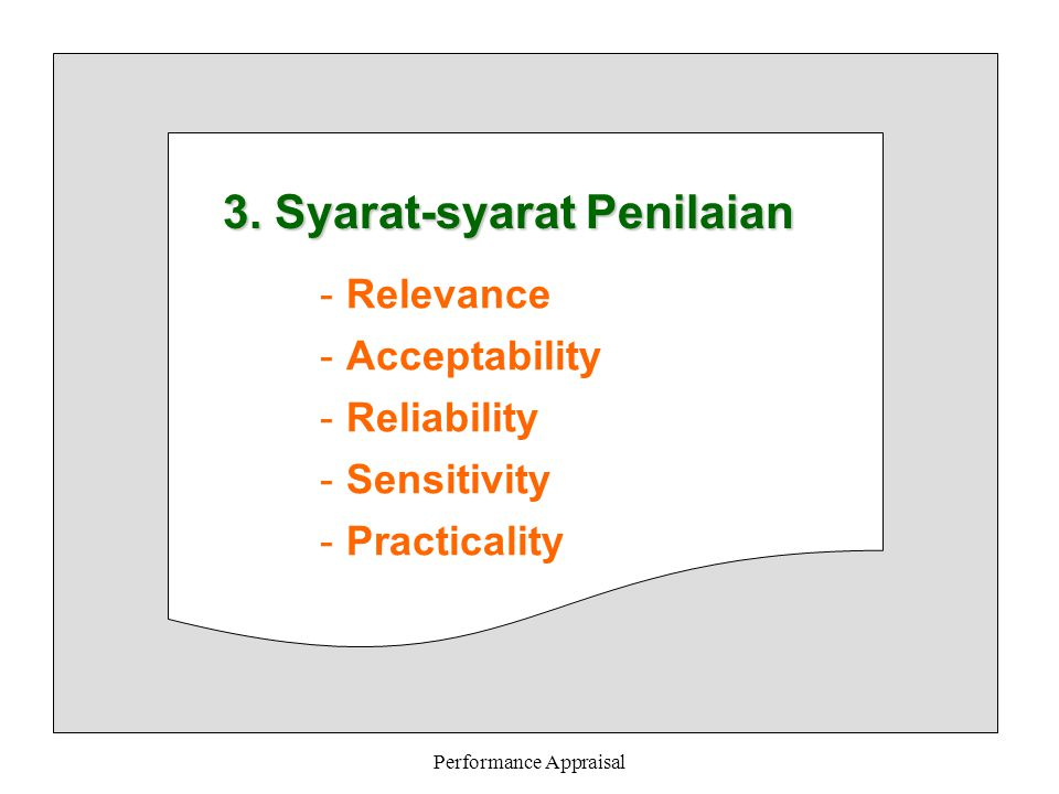 Performance Appraisal 3. Syarat-syarat Penilaian -Relevance -Acceptability -Reliability -Sensitivity -Practicality