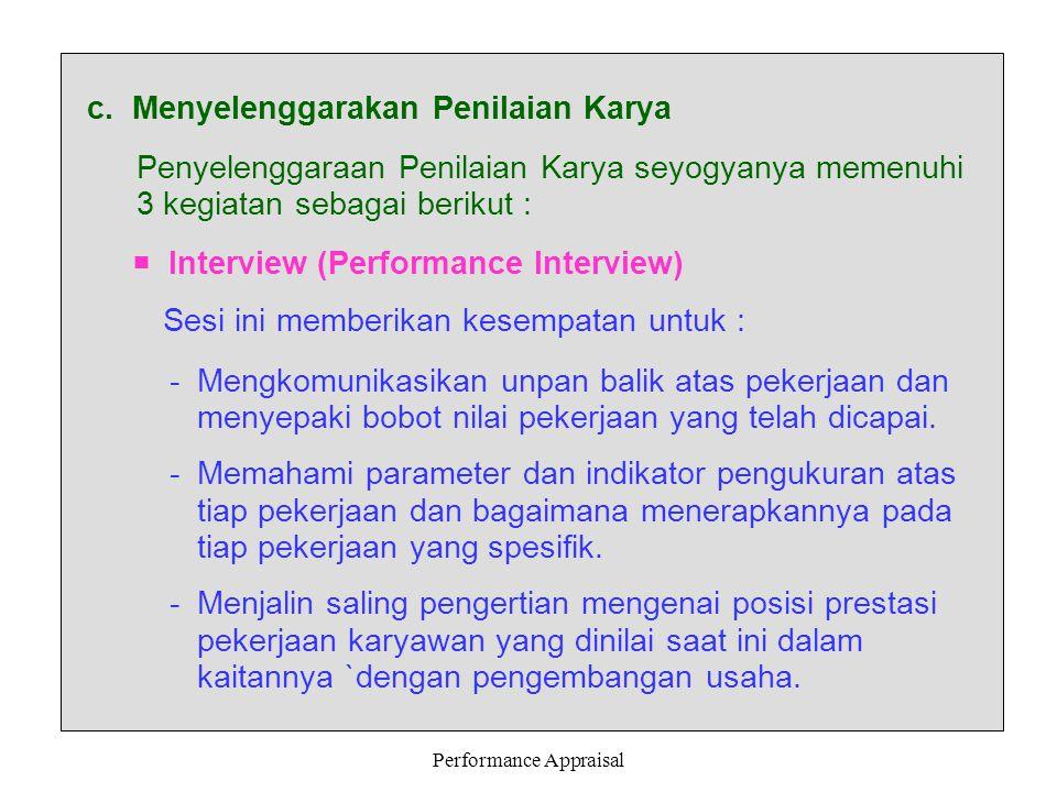 Performance Appraisal c. Menyelenggarakan Penilaian Karya Penyelenggaraan Penilaian Karya seyogyanya memenuhi 3 kegiatan sebagai berikut :  Interview