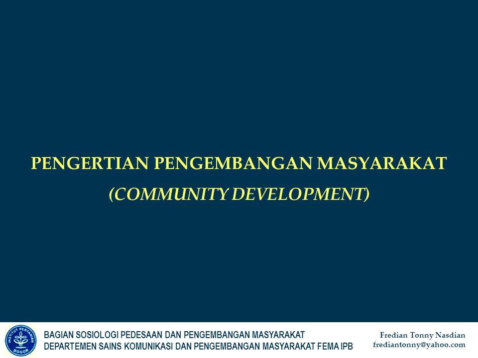 BAGIAN SOSIOLOGI PEDESAAN DAN PENGEMBANGAN MASYARAKAT DEPERTEMEN KOMUNIKASI DAN PENGEMBANGAN MASYARAKAT FEMA IPB Web-site: depkpm.org Email: depkpm@ip