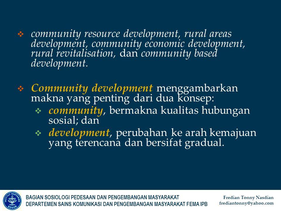 BAGIAN SOSIOLOGI PEDESAAN DAN PENGEMBANGAN MASYARAKAT DEPARTEMEN SAINS KOMUNIKASI DAN PENGEMBANGAN MASYARAKAT FEMA IPB Fredian Tonny Nasdian frediantonny@yahoo.com Komunitas (Community) Masyarakat (Society)  Kecil  Besar  Homogen  Heterogen  Kultural  Struktural  Solidaritas mekanik  Solidaritas Organik  Partisipatif-efektif  Produktivitas-efisiensi  Relatif otonom  Dependent