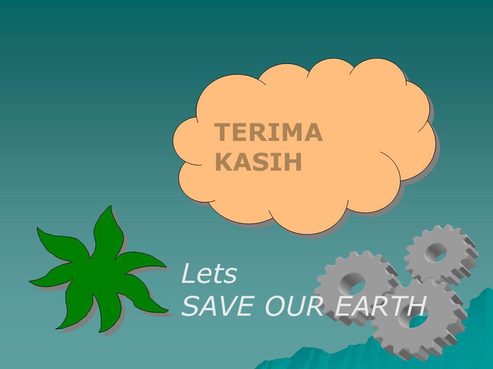 TERIMA KASIH TERIMA KASIH Lets SAVE OUR EARTH
