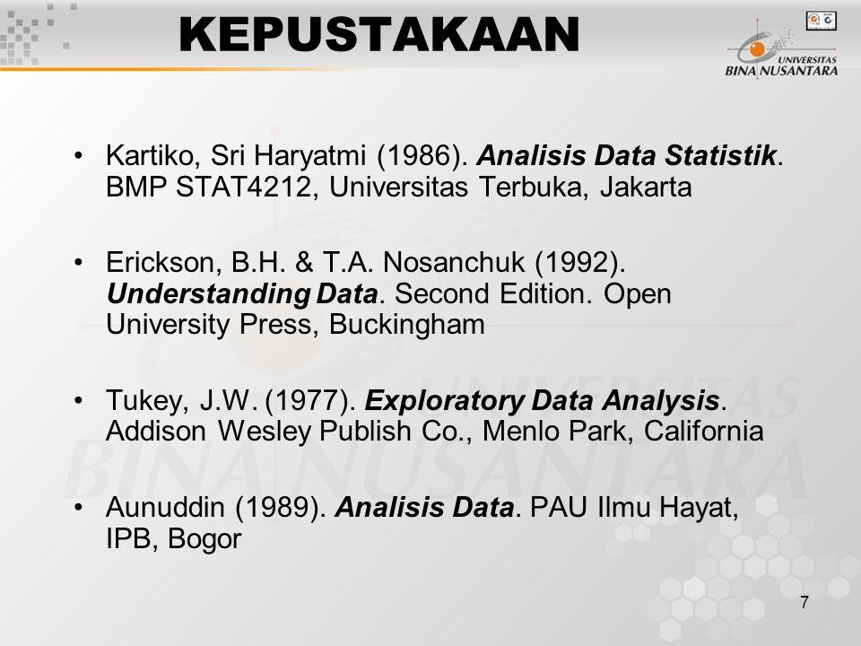 7 KEPUSTAKAAN Kartiko, Sri Haryatmi (1986). Analisis Data Statistik. BMP STAT4212, Universitas Terbuka, Jakarta Erickson, B.H. & T.A. Nosanchuk (1992)