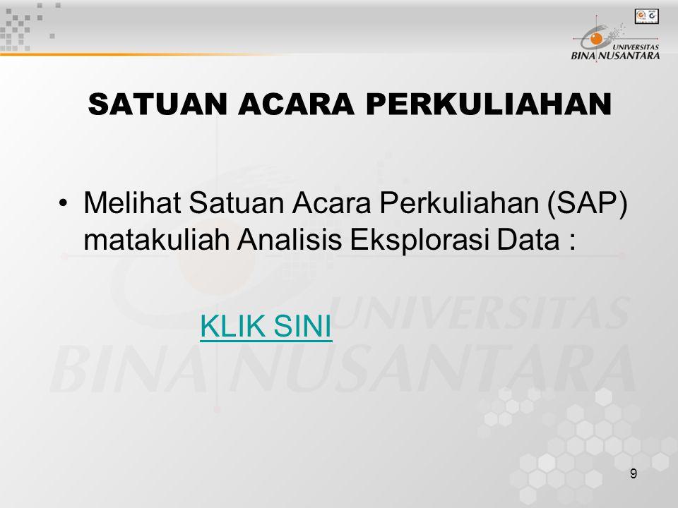 9 SATUAN ACARA PERKULIAHAN Melihat Satuan Acara Perkuliahan (SAP) matakuliah Analisis Eksplorasi Data : KLIK SINI