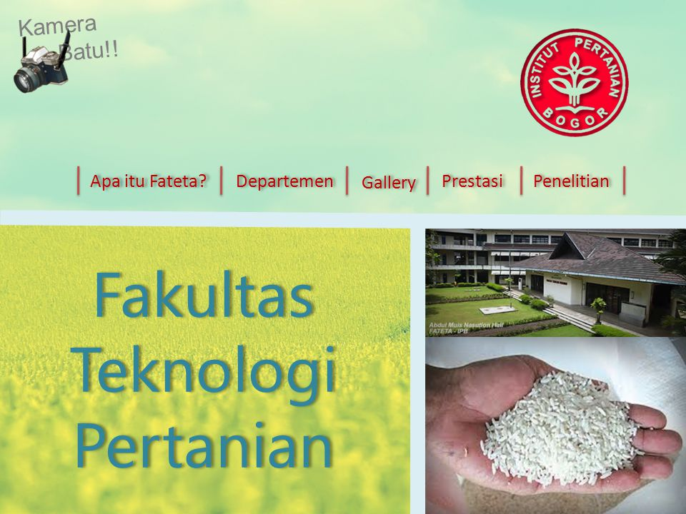 Fakultas Teknologi Pertanian Apa itu Fateta? Departemen Gallery Prestasi Penelitian Kamera Batu!!