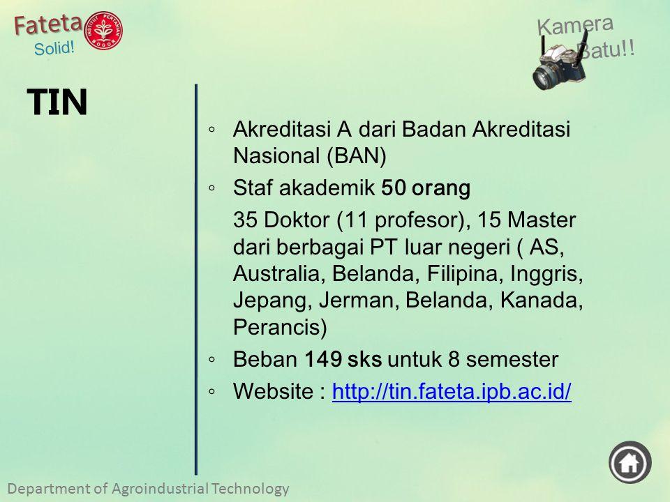 Kamera Batu!! Fateta Solid! ◦ Akreditasi A dari Badan Akreditasi Nasional (BAN) ◦ Staf akademik 50 orang 35 Doktor (11 profesor), 15 Master dari berba