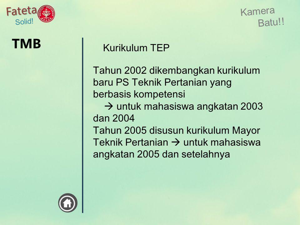 Kamera Batu!! Fateta Solid! Tahun 2002 dikembangkan kurikulum baru PS Teknik Pertanian yang berbasis kompetensi  untuk mahasiswa angkatan 2003 dan 20