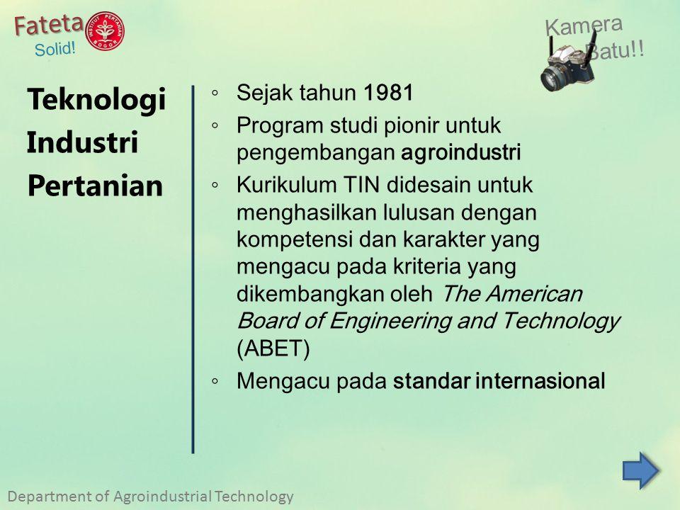 ◦ Sejak tahun 1981 ◦ Program studi pionir untuk pengembangan agroindustri ◦ Kurikulum TIN didesain untuk menghasilkan lulusan dengan kompetensi dan ka