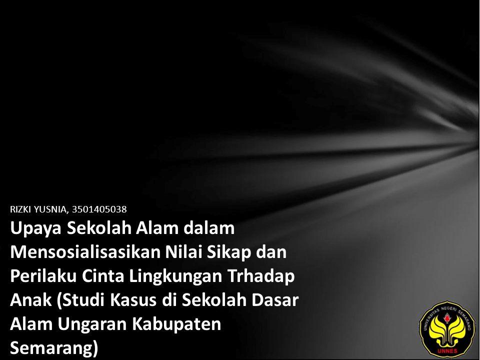 RIZKI YUSNIA, 3501405038 Upaya Sekolah Alam dalam Mensosialisasikan Nilai Sikap dan Perilaku Cinta Lingkungan Trhadap Anak (Studi Kasus di Sekolah Dasar Alam Ungaran Kabupaten Semarang)