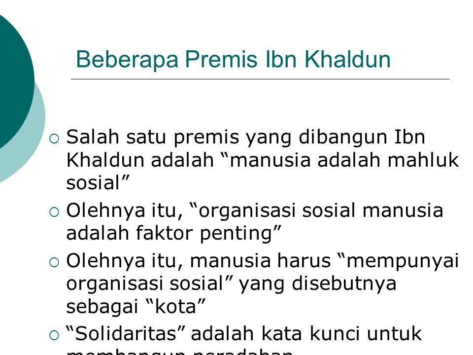 """Beberapa Premis Ibn Khaldun  Salah satu premis yang dibangun Ibn Khaldun adalah """"manusia adalah mahluk sosial""""  Olehnya itu, """"organisasi sosial manu"""